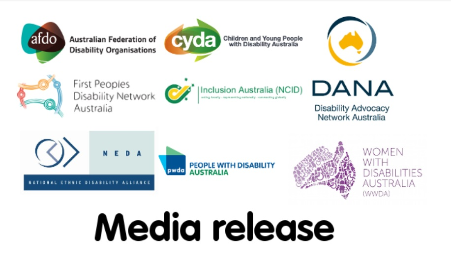 Media release with logos of National disability organisations AFDO, CYDA, DANA, FPDN, Inclusion Australia, PWDA, NEDA and WWDA