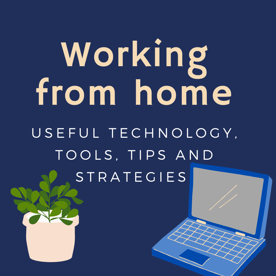 Working from home -useful techonology, tools, tips and strategies