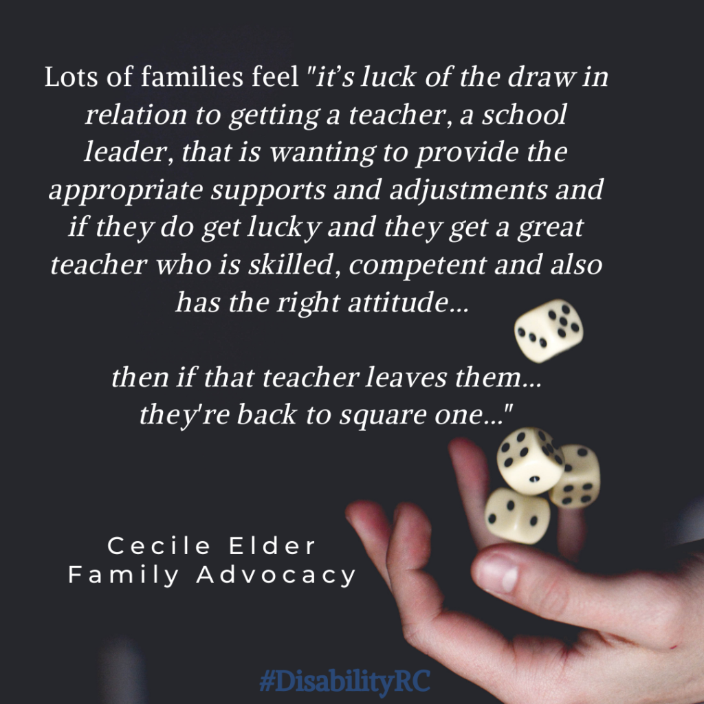 "Lots of families feel ""it's luck of the draw in relation to getting a teacher, a school leader, that is wanting to provide the appropriate supports and adjustments and if they do get lucky and they get a great teacher who is skilled, competent and also has the right attitude... then if that teacher leaves them...they're back to square one..."" Cecile Elder Family Advocacy [IMAGE: hand rolling dice]"