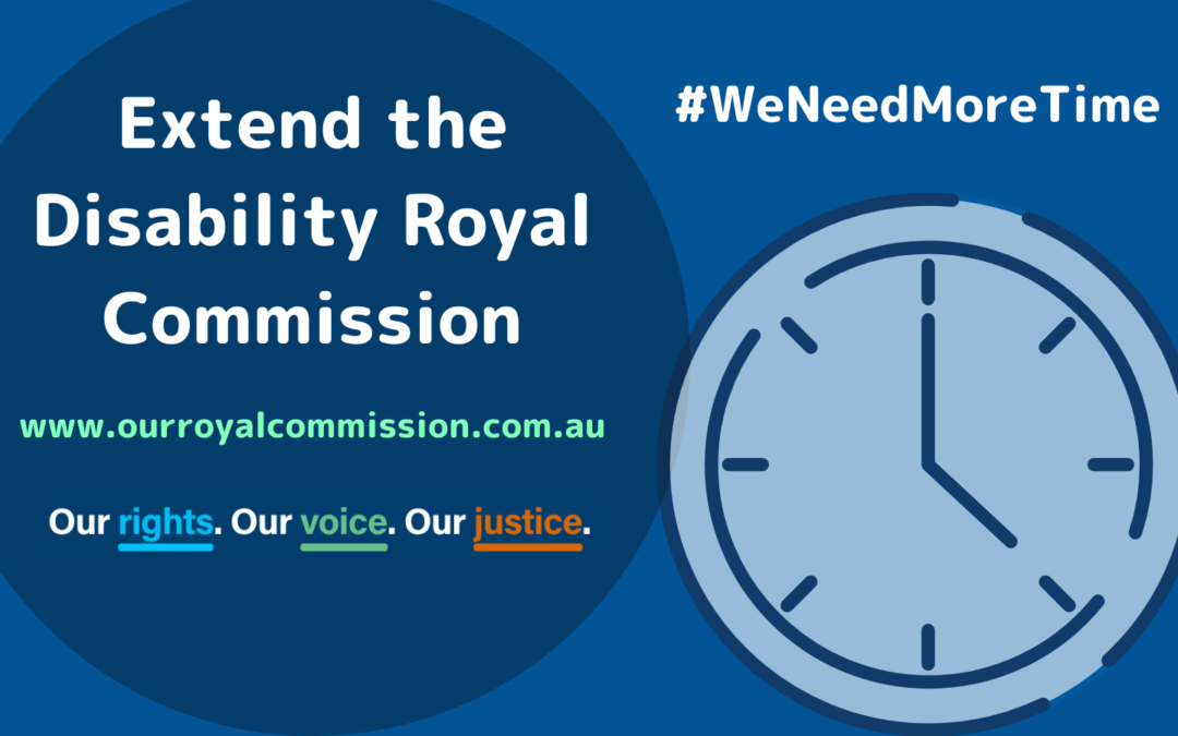 """Extend the Disability Royal Commission - #WeNeedMoreTime Our rights. Our voice. Our justice. Image of clock on blue background and url"""" www.ourroyalcommission.com.au"""